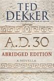 A.D. 30 Abridged Edition: A Novella