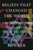 Beliefs that Changed the World: The History and Ideas of the Great Religions