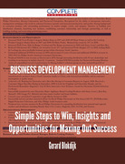Business Development Management - Simple Steps to Win, Insights and Opportunities for Maxing Out Success