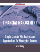 Financial Management - Simple Steps to Win, Insights and Opportunities for Maxing Out Success
