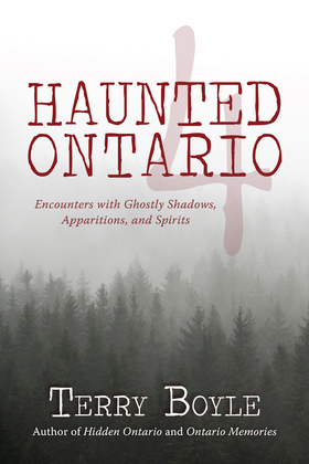 Haunted Ontario 4: Encounters with Ghostly Shadows, Apparitions, and Spirits