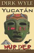 Yucatán Is Murder: A Ben Candidi Mystery