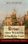 Reise einer Wienerin in das Heilige Land - Konstantinopel, Palästina, Ägypten (Vollständige Ausgabe)