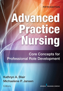 Advanced Practice Nursing, Fifth Edition: Core Concepts for Professional Role Development