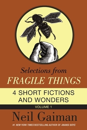 Selections from Fragile Things, Volume One: 4 Short Fictions and Wonders