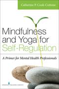 Mindfulness and Yoga for Self-Regulation: A Primer for Mental Health Professionals