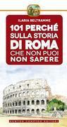 101 perché sulla storia di Roma che non puoi non sapere
