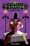 Sienna Mercer - My Sister the Vampire #2: Fangtastic!