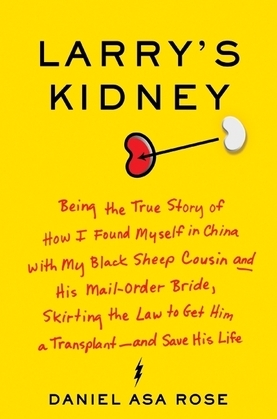 Larry's Kidney: Being the True Story of How I Found Myself in China with My Black Sheep Cousin and His Mail-Order Bride, Skirting the Law to Get Him a