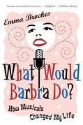 What Would Barbra Do?: How Musicals Can Change Your Life