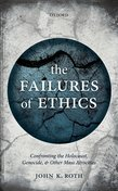 The Failures of Ethics: Confronting the Holocaust, Genocide, and Other Mass Atrocities
