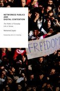 Networked Publics and Digital Contention: The Politics of Everyday Life in Tunisia