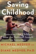 Saving Childhood: How to Protect Your Children from the Na
