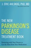 The New Parkinsons Disease Treatment Book: Partnering with Your Doctor To Get the Most from Your Medications