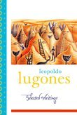 Leopold Lugones--Selected Writings