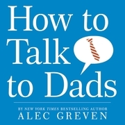 Alec Greven - How to Talk to Dads