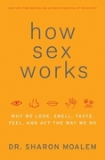 How Sex Works: Why We Look, Smell, Taste, Feel, and Act the Way We Do