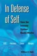 In Defense of Self: How the Immune System Really Works in Managing Health and Disease
