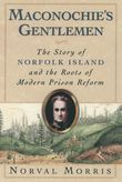 Maconochies Gentlemen: The Story of Norfolk Island and the Roots of Modern Prison Reform