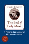 The End of Early Music: A Period Performers History of Music for the Twenty-First Century