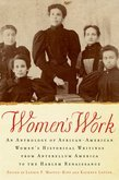 Womens Work: An Anthology of African-American Womens Historical Writings from Antebellum America to the Harlem Renaissance