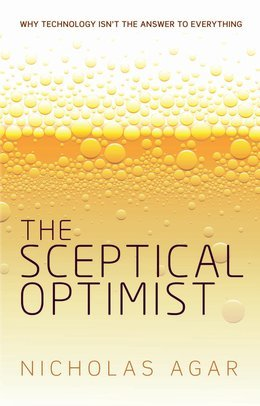 The Sceptical Optimist: Why technology isnt the answer to everything