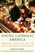 Young Catholic America: Emerging Adults In, Out of, and Gone from the Church