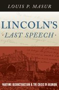 Lincolns Last Speech: Wartime Reconstruction and the Crisis of Reunion
