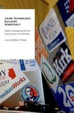 Using Technology, Building Democracy: Digital Campaigning and the Construction of Citizenship