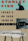 Theres No Such Thing As Free Speech: And Its a Good Thing, Too