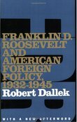 Franklin D. Roosevelt and American Foreign Policy, 1932-1945: With a New Afterword