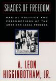 Shades of Freedom: Racial Politics and Presumptions of the American Legal Process Race and the American Legal Process, Volume II