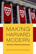 Making Harvard Modern: The Rise of Americas University