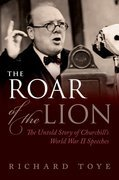 The Roar of the Lion: The Untold Story of Churchills World War II Speeches