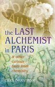 The Last Alchemist in Paris: And other curious tales from chemistry