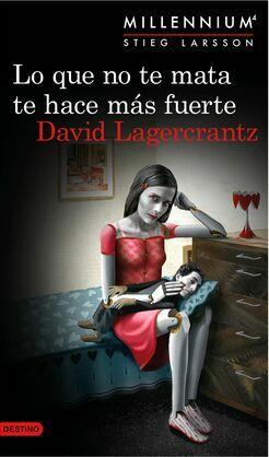 Lo que no te mata te hace más fuerte. (Serie Millennium 4 ) Edición mexicana