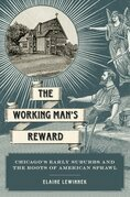 The Working Mans Reward: Chicagos Early Suburbs and the Roots of American Sprawl