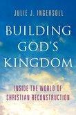 Building Gods Kingdom: Inside the World of Christian Reconstruction