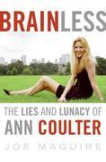 Brainless: The Lies and Lunacy of Ann Coulter