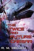 The Twice and Future Caesar: A Novel of the U.S.S. Merrimack