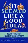 It Seemed Like a Good Idea...: A Compendium Of Great Historical Fiascoe