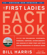 First Ladies Fact Book -- Revised and Updated: The Childhoods, Courtships, Marriages, Campaigns, Accomplishments, and Legacies of Every First Lady fro