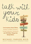 Talk With Your Kids: Conversations About Ethics -- Honesty, Friendship, Sensitivity, Fairness, Dedication, Individuality -- and 103 Other Things That