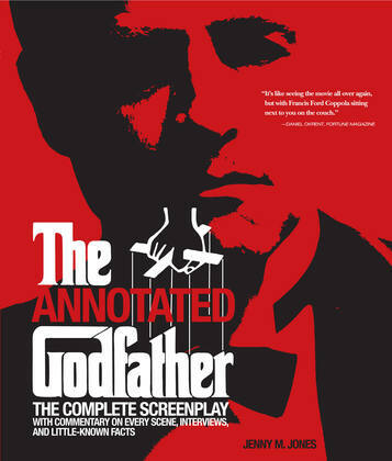 Annotated Godfather: The Complete Screenplay with Commentary on Every Scene, Interviews, and Little-Known Facts