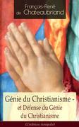 Génie du Christianisme - et Défense du Génie du Christianisme (L'édition intégrale)