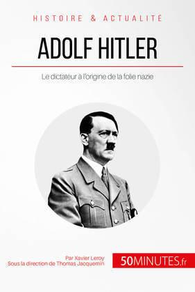 Adolf Hitler et la folie nazie
