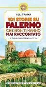 101 storie su Palermo che non ti hanno mai raccontato
