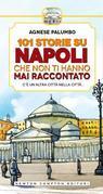 101 storie su Napoli che non ti hanno mai raccontato