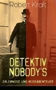 Detektiv Nobody's Erlebnisse und Reiseabenteuer (Gesamtausgabe: Band 1 bis 8)
