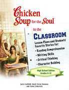 Chicken Soup for the Soul in the Classroom High School Edition: Grades 9-12: Lesson Plans and Students' Favorite Stories for Reading Comprehension, Wr